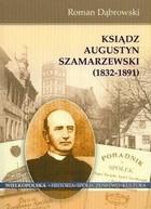 Okładka książki Ksiądz Augustyn Szamarzewski 1832-1891