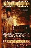 Okładka książki Chłopiec z aluminiowym kubkiem w dłoni i inne opowiadania grozy