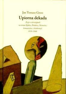 Okładka książki Upiorna dekada. Trzy eseje o stereotypach na temat Żydów, Polaków, Niemców i komunistów 1939-1948