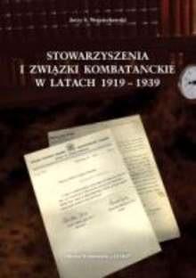 Okładka książki Stowarzyszenia i związki kombatanckie w latach 1919-1939