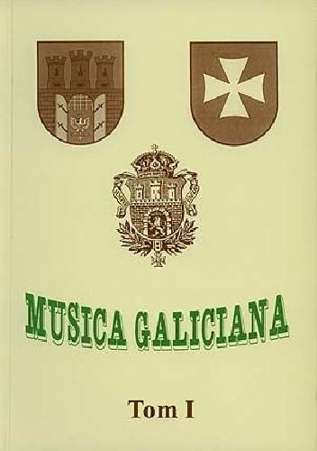 Okładka książki Musica Galiciana, t. 1. Kultura muzyczna Galicji w kontekście stosunków polsko-ukraińskich (od doby piastowsko-książęcej do roku 1945)