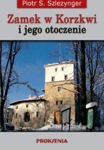 Okładka książki Zamek w Korzkwi i jego otoczenie