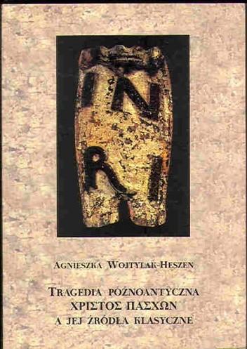 Okładka książki Tragedia późnoantyczna Χριστός πάσχων [Christos Paschon) a jej źródła klasyczne.