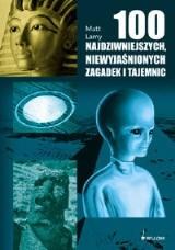 Okładka książki 100 najdziwniejszych, niewyjaśnionych zagadek i tajemnic świata