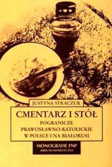 Okładka książki Cmentarz i stół: pogranicze prawosławno-katolickie w Polsce i na Białorusi