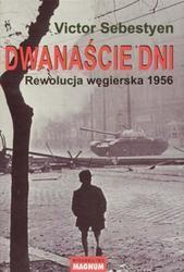 Okładka książki Dwanaście dni Rewolucja węgierska 1956