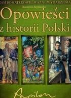 Okładka książki Opowieści z historii Polski. Nasi bohaterowie, ważne wydarzenia