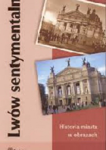 Okładka książki Lwów sentymentalny. Historia miasta w obrazach