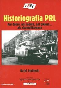 Okładka książki Historiografia PRL. Ani dobra, ani mądra, ani pięka... ale skomplikowana.