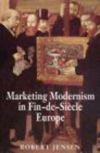 Okładka książki Marketing Modernism in Fin-de-Siecle Europe
