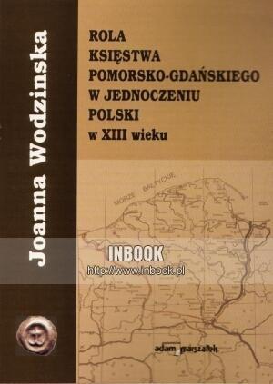 Okładka książki Rola księstwa pomorsko-gdańskiego w jednoczeniu Polski w XIII wieku