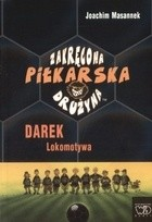 Okładka książki zakręcona Piłkarska Drużyna. Część 5. Darek Lokomotywa