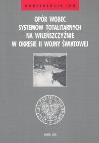 Okładka książki Opór wobec systemów totalitarnych na Wileńszczyźnie w okresi