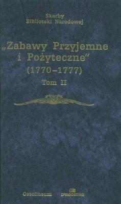 Okładka książki Zabawy Przyjemne i Pożyteczne 1770-1777 Tom II