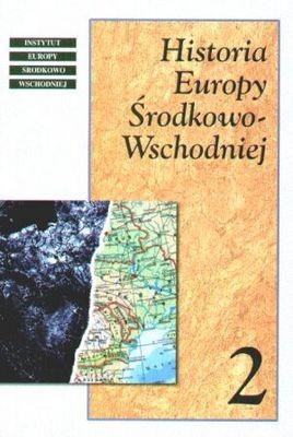 Okładka książki Historia Europy Środkowo-Wschodniej Tom 2