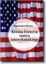 Okładka książki Krótka historia teatru amerykańskiego