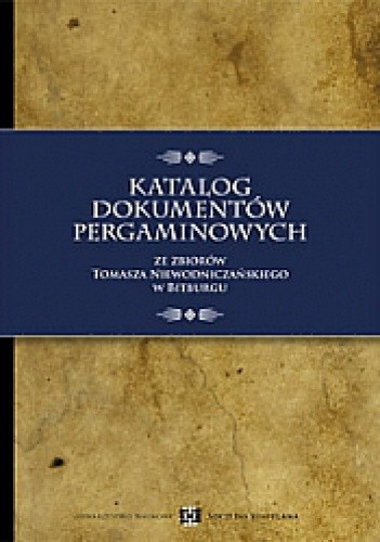 Okładka książki Katalog dokumentów pergaminowych ze zbiorów Tomasza Niewodniczańskiego w Bitburgu.