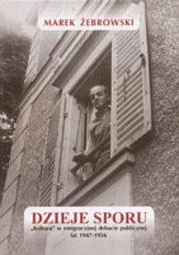 """Okładka książki Dzieje sporu. """"Kultura"""" w emigracyjnej debacie publicznej lat 1947-1956"""