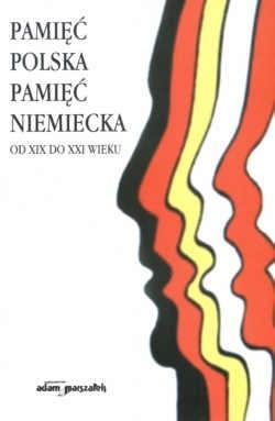 Okładka książki Pamięc polska, pamięć niemiecka od XIX do XXI wieku