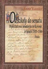 Okładka książki Od szkoły do senatu. Wykształcenie senatorów w Koronie w latach 1501-1586. Studia