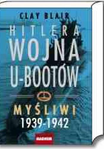 Okładka książki Hitlera wojna U-bootów. Tom 1.  Myśliwi 1939-1942