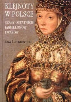 Okładka książki Klejnoty w Polsce. Czasy ostatnich Jagiellonów i Wazów