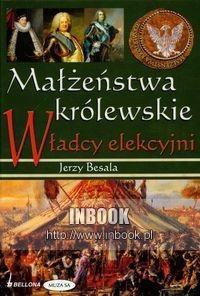 Okładka książki Małżeństwa królewskie. Władcy elekcyjni