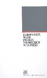 Okładka książki Europejskie wizje pisarzy niemieckich w XX wieku