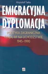 Okładka książki Emigracyjna dyplomacja. Polityka zagraniczna rządu RP na uch