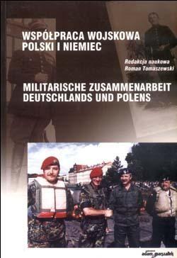 Okładka książki Współpraca Wojskowa Polski i Niemiec. Militarische Zusammenarbeit Deutschlands und Polens