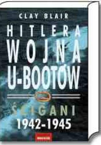 Okładka książki Hitlera wojna U-Bootów. Tom 2. Ścigani 1942-1945