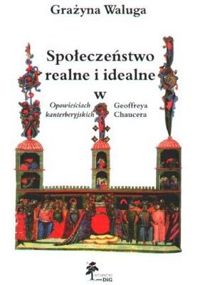 Okładka książki Społeczeństwo realne i idealne w Opowieściach kanterberyjski