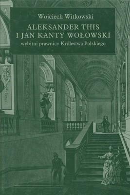 Okładka książki Aleksander This i Jan Kanty Wołowski - wybitni prawnicy Król