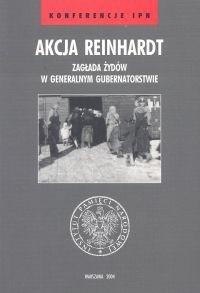 Okładka książki Akcja Reinhardt. Zagłada Żydów w Generalnym Gubernatorstwie