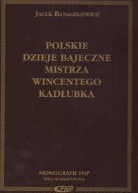 Okładka książki Polskie dzieje bajeczne Mistrza Wincentego Kadłubka