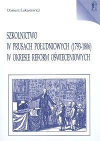 Okładka książki Szkolnictwo w Prusach Południowych 1793- 1806 w okresie refo
