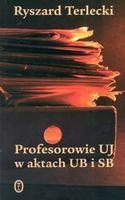 Okładka książki Profesorowie UJ w aktach UB i SB