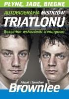 Płynę, jadę, biegnę. Autobiografia mistrzów triathlonu.