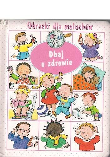 Okładka książki Dbaj o zdrowie. Obrazki dla maluchów