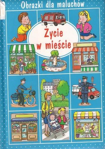 Okładka książki Życie w mieście. Obrazki dla maluchów