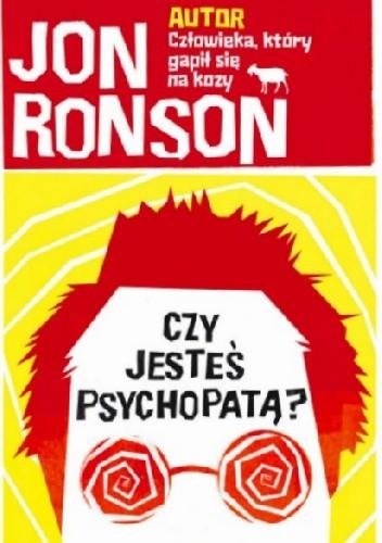Okładka książki Czy jesteś psychopatą? Fascynująca podróż po świecie obłędu
