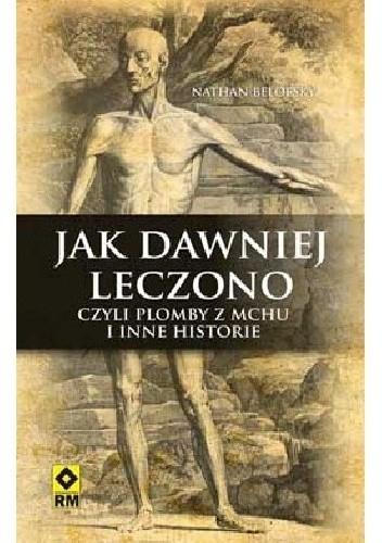 Okładka książki Jak dawniej leczono, czyli plomby z mchu i inne historie
