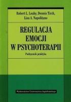 Regulacja emocji w psychoterapii. Podręcznik praktyka