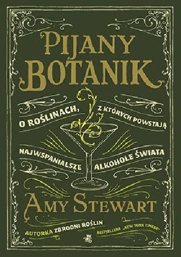Okładka książki Pijany botanik. O roślinach, z których powstają najwspanialsze alkohole świata