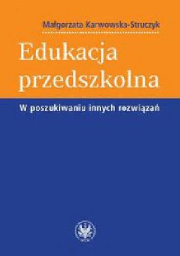 Okładka książki Edukacja przedszkolna. W poszukiwaniu innych rozwiązań
