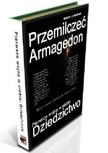 Okładka książki Przemilczeć Armagedon. Pierwsza wojna w niebie: Dziedzictwo