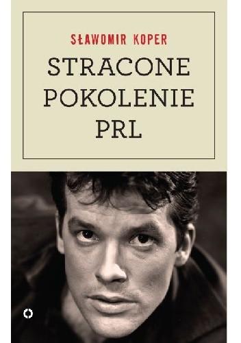 Okładka książki Stracone pokolenie PRL