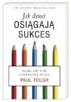 Jak dzieci osiągają sukces. Nauka siły woli i ciekawości świata