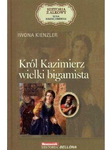 Okładka książki Król Kazimierz. Wielki bigamista