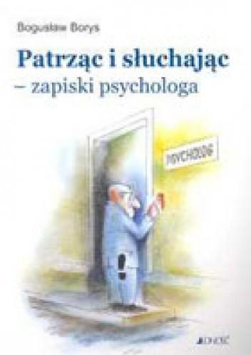Okładka książki Patrząc i słuchając - zapiski psychologa